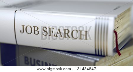 Book Title on the Spine - Job Search. Book in the Pile with the Title on the Spine Job Search. Job Search - Book Title. Business - Book Title. Job Search. Toned Image. 3D Illustration.
