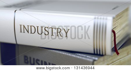 Industry - Leather-bound Book in the Stack. Closeup. Book in the Pile with the Title on the Spine Industry. Industry Concept on Book Title. Blurred 3D.