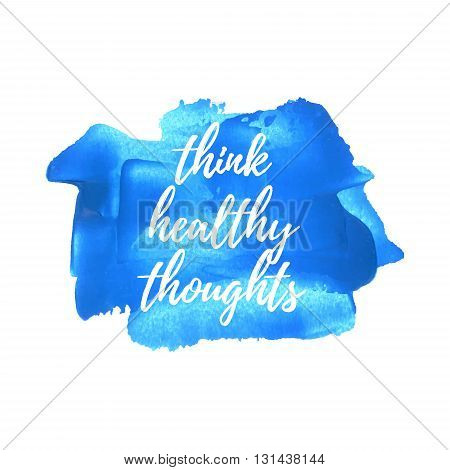 Think Healthy Thoughts Quote, Words, Logo, Card, Poster, Text, Written On Painted Blue Background.