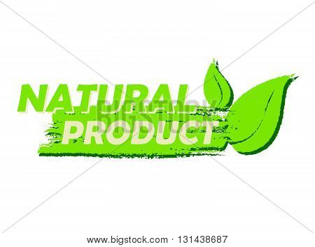 natural product with leaf sign banner, green drawn label with text and symbol, business eco bio concept, vector