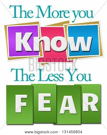The more you know the less you fear text over colorful background.