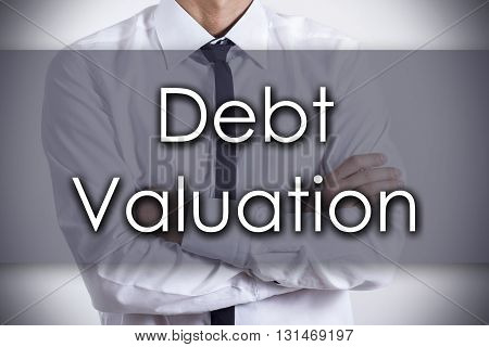 Debt Valuation - Young Businessman With Text - Business Concept