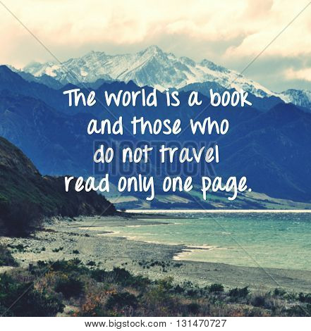 Inspirational quote with phrase The world is a book and those who do not travel read only one page.