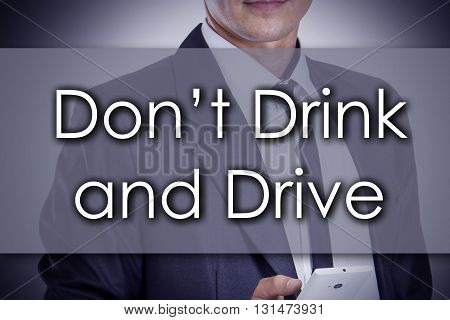 Don't Drink And Drive - Young Businessman With Text - Business Concept
