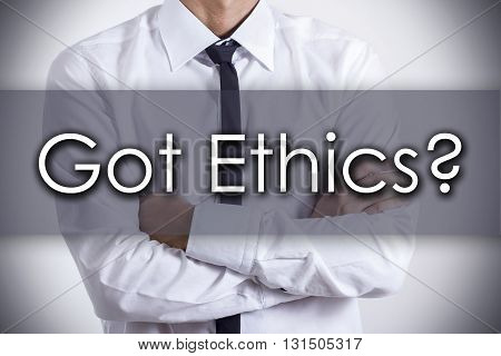 Got Ethics?  - Young Businessman With Text - Business Concept