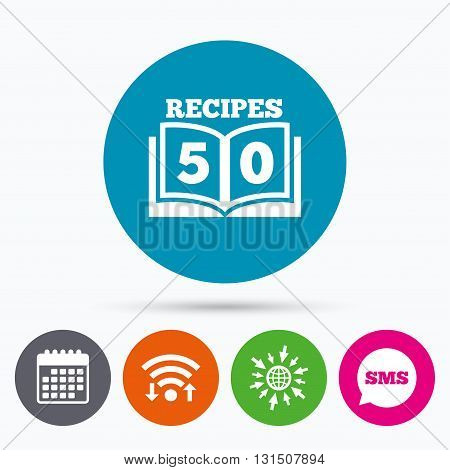Wifi, Sms and calendar icons. Cookbook sign icon. 50 Recipes book symbol. Go to web globe.