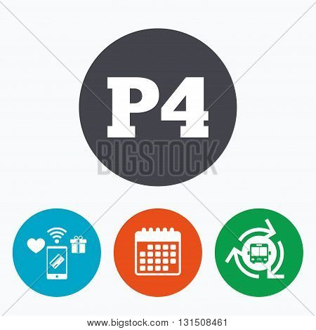 Parking fourth floor sign icon. Car parking P4 symbol. Mobile payments, calendar and wifi icons. Bus shuttle.
