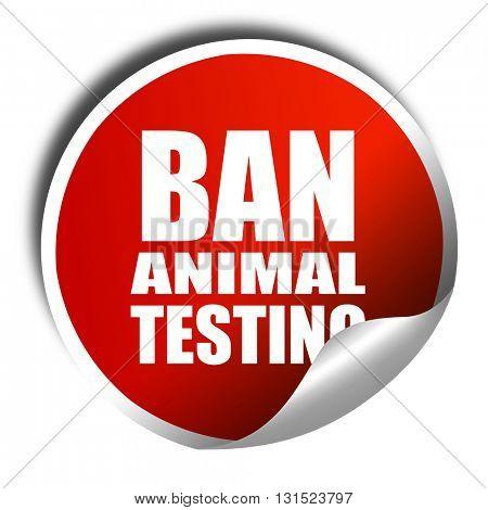 ban animal testing, 3D rendering, a red shiny sticker