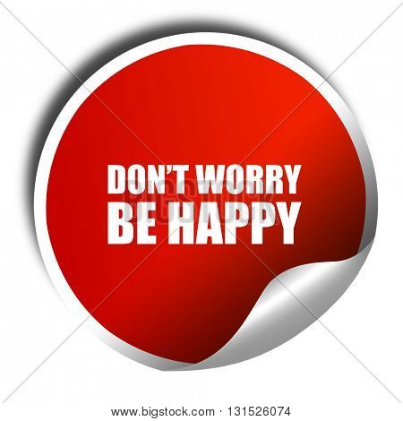 do not worry be happy, 3D rendering, a red shiny sticker