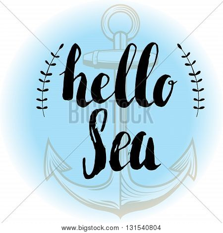 Hello sea. Hand drawn lettering on background with anchor. Design element for poster t-shirt print.