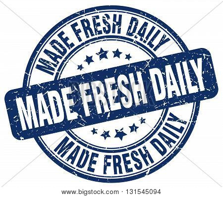made fresh daily blue grunge round vintage rubber stamp.made fresh daily stamp.made fresh daily round stamp.made fresh daily grunge stamp.made fresh daily.made fresh daily vintage stamp.