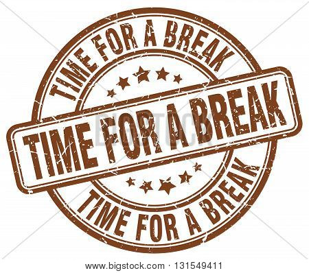 Time For A Break Brown Grunge Round Vintage Rubber Stamp.time For A Break Stamp.time For A Break Rou