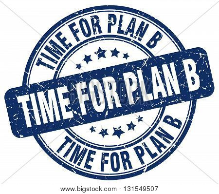 Time For Plan B Blue Grunge Round Vintage Rubber Stamp.time For Plan B Stamp.time For Plan B Round S
