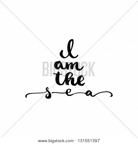 Hand drawn typography lettering phrase I am the sea. Modern ink calligraphy for typography greeting and invitation card for save the date card or t-shirt print.