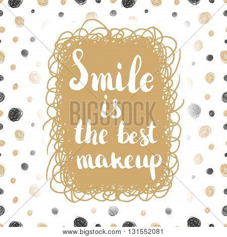 Smile is the best makeup. Lettering with seamless background. Vector element.