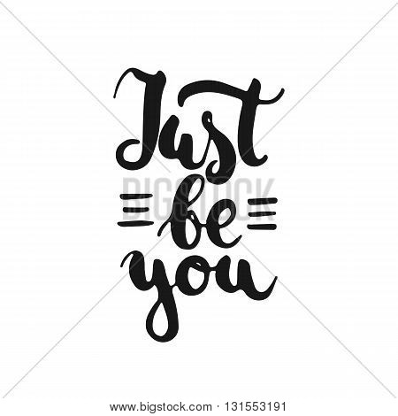 Just be you - hand drawn lettering phrase isolated on the white background. Fun brush ink inscription for photo overlays typography greeting card or t-shirt print flyer poster design.