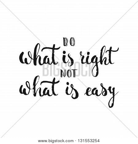 Do what is right not what is easy - hand drawn lettering phrase isolated on the white background. Fun brush ink inscription for photo overlays greeting card or t-shirt print flyer poster design.