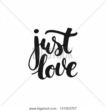 Just love - hand drawn lettering phrase isolated on the white background. Fun brush ink inscription for photo overlays typography greeting card or t-shirt print flyer poster design.