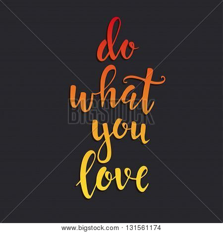Do what you love. Hand drawn typography poster. T shirt hand lettered calligraphic design. Inspirational vector typography.