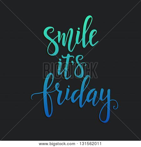 Smile it is Friday, Hand drawn typography poster. T shirt hand lettered calligraphic design. Inspirational vector typography.
