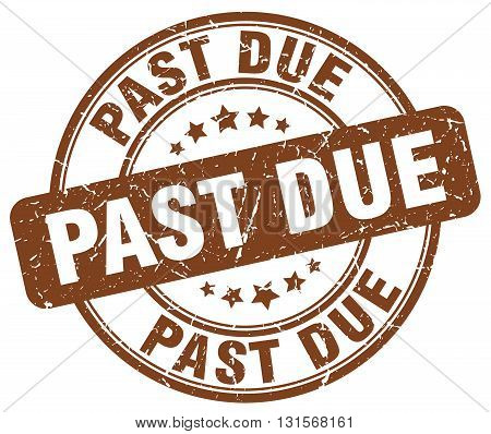 past due brown grunge round vintage rubber stamp.past due stamp.past due round stamp.past due grunge stamp.past due.past due vintage stamp.