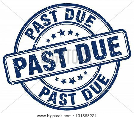 past due blue grunge round vintage rubber stamp.past due stamp.past due round stamp.past due grunge stamp.past due.past due vintage stamp.