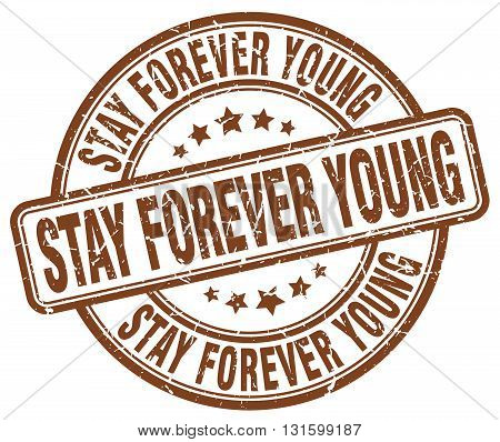 stay forever young brown grunge round vintage rubber stamp.stay forever young stamp.stay forever young round stamp.stay forever young grunge stamp.stay forever young.stay forever young vintage stamp.
