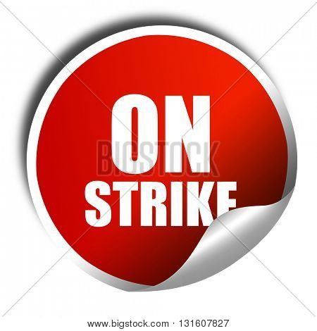 on strike, 3D rendering, a red shiny sticker