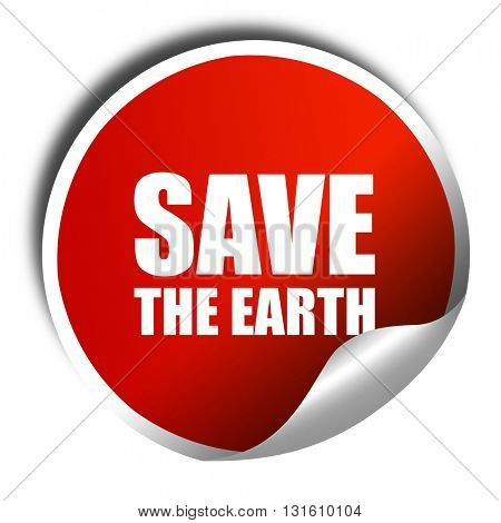 save the earth, 3D rendering, a red shiny sticker