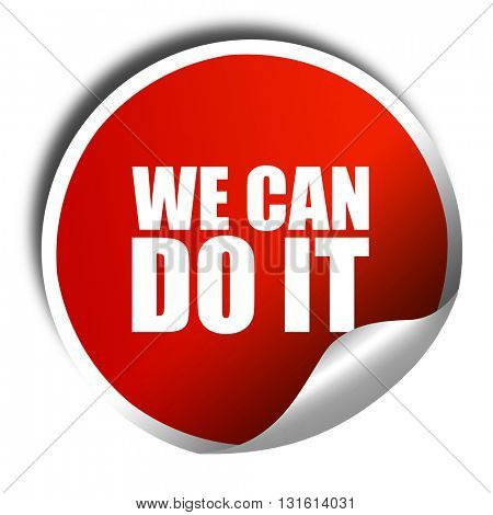 we can do it, 3D rendering, a red shiny sticker