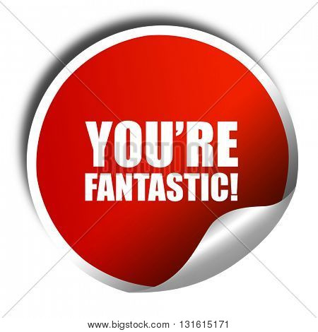 you're fantastic, 3D rendering, a red shiny sticker