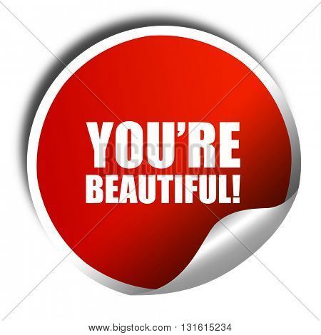 you're beautiful!, 3D rendering, a red shiny sticker