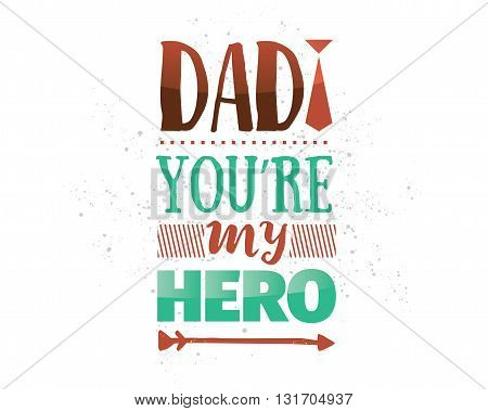 Happy fathers day vector typography. Vintage lettering for greeting cards, banners, t-shirt design. Dad you are my hero.