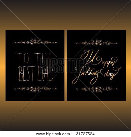 Two elegant design of card with original hand lettering fonts -To the best Dad, Happy Fathers day - the beautiful design of cards for Fathers Day and birdhday