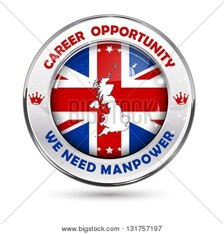 Career opportunity. We need manpower - Elegant business Jobs in UK (Great Britain) button / label with the map and flag of United kingdom of England, for recruitment agencies.