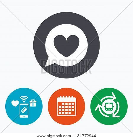 Chat sign icon. Speech bubble with heart symbol. Communication chat bubble. Mobile payments, calendar and wifi icons. Bus shuttle.