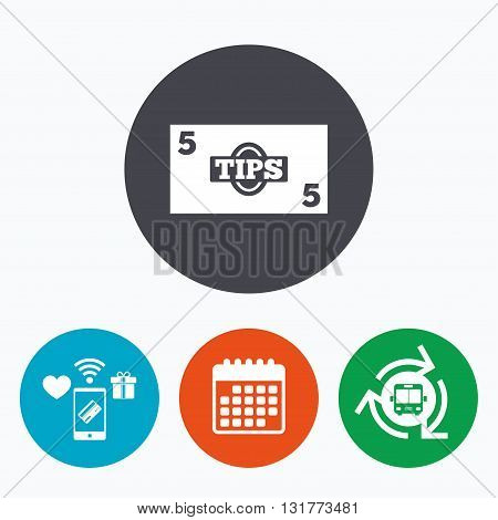 Tips sign icon. Cash money symbol. Paper money. Mobile payments, calendar and wifi icons. Bus shuttle.