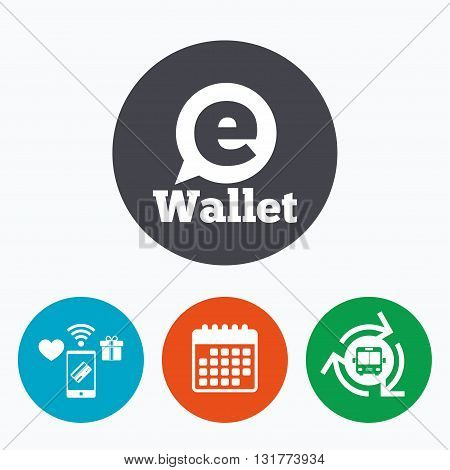 eWallet sign icon. Electronic wallet symbol. Mobile payments, calendar and wifi icons. Bus shuttle.