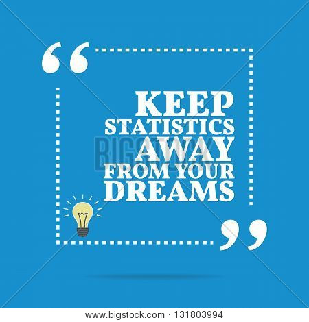 Inspirational Motivational Quote. Keep Statistics Away From Your Dreams.