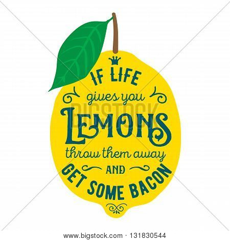 Vintage posters  set. Motivation quote about lemons. Vector llustration for t-shirt, greeting card, poster or bag design. If life gives you lemons throw them away and get some bacon