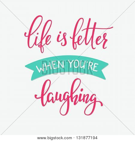 Romantic love lettering. Calligraphy postcard or poster graphic design typography sign element. Hand written vector valentines day romantic card. Life is better when you are laughing