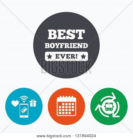 Best boyfriend ever sign icon. Award symbol. Exclamation mark. Mobile payments, calendar and wifi icons. Bus shuttle.