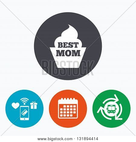 Best mom sign icon. Muffin food symbol. Mobile payments, calendar and wifi icons. Bus shuttle.