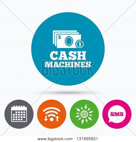 Wifi, Sms and calendar icons. Cash and coin machines or ATM sign icon. Paper money symbol. Withdrawal of money. Go to web globe.