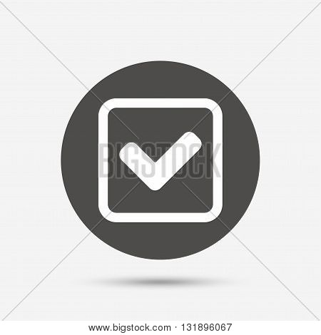 Check mark sign icon. Yes square symbol. Confirm approved. Gray circle button with icon. Vector