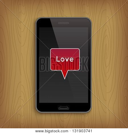 Smartphone, mobile phone on wooden table with white red speech bubble with description Love. Valentine's Day and Love concept, realistic vector illustration