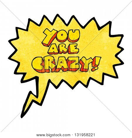 you are crazy freehand speech bubble textured cartoon symbol