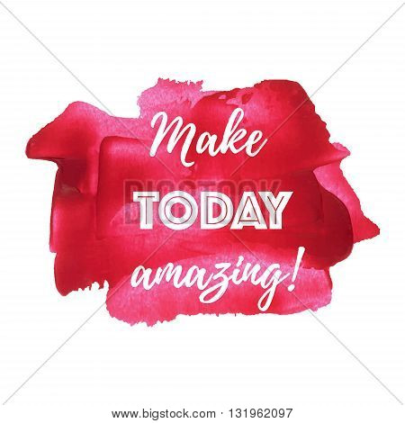 Make today amazing vector on hand drawn watercolor red pink background illustration