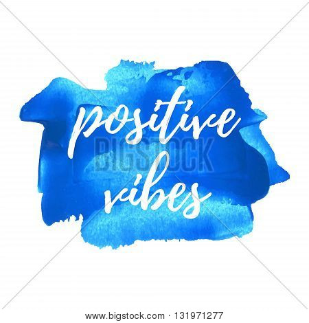Positive Vibes Vector Card, Poster, Logo, Illustration, Lettering, Words, Text Written On Blue Paint