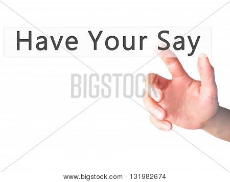 Have Your Say - Hand Pressing A Button On Blurred Background Concept On Visual Screen.